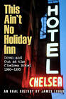 This Ain't No Holiday Inn: Down and Out at the Chelsea Hotel 1980-1995 by James Lough (Paperback, 2013)