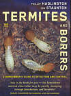 Termites and Borers: A Home-Owner's Guide to Their Detection, Prevention and Control by Ion Staunton, Phillip W. Hadlington (Paperback, 2006)