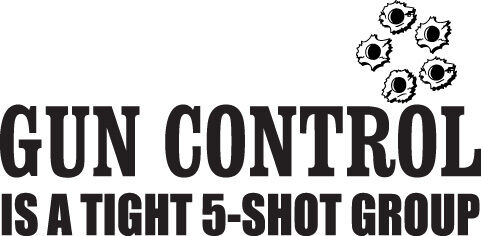 GUN CONTROL IS A TIGHT 5-SHOT...4X3  Car Truck Jeep Ford Chevy Window Sticker