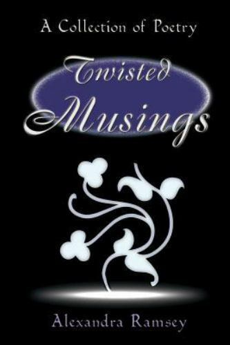 Twisted Musings : A Collection of Poetry by Alexandra Ramsey (2000, Paperback)