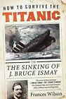 How to Survive the Titanic: Slavery and Struggle in Civil War America by Frances Wilson (Hardback)