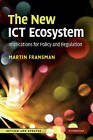 The New ICT Ecosystem: Implications for Policy and Regulation by Martin Fransman (Paperback, 2010)