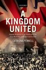 A Kingdom United: Popular Responses to the Outbreak of the First World War in Britain and Ireland by Catriona Pennell (Paperback, 2014)