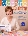 Machine Quilting with Alex Anderson: 7 Exercises, Projects & Full-Size Quilting Patterns by Alex Anderson (Paperback, 2007)
