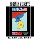 Forever We Serve: A Korean War Thriller and the Third Novel in a Series by R Samuel Baty (Hardback, 2012)
