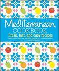 Mediterranean Cookbook: Fresh, Fast, and Easy Recipes by DK Publishing (Dorling Kindersley) (Hardback, 2014)