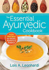 The Essential Ayurvedic Cookbook: 200 Recipes for Wellness by Lois Leonhardi (Paperback, 2015)