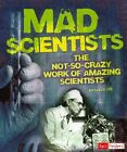 Mad Scientists: The Not-So-Crazy Work of Amazing Scientists by Sally Lee (Hardback, 2014)