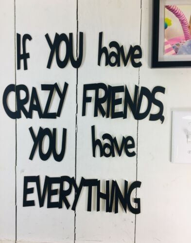 you have everything If you have crazy friends NOT a decal