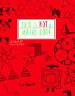 This is Not a Maths Book: A Smart Art Activity Book by Anna Weltman (Paperback, 2015)