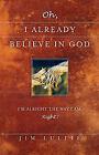Oh, I Already Believe in God by Jim Lullie (Paperback / softback, 2004)