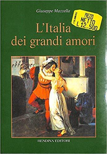 (1360) L'Italia dei grandi amori - G. Mazzella - Rendina Editori