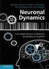 Neuronal Dynamics: From Single Neurons to Networks and Models of Cognition by Wulfram Gerstner, Richard Naud, Werner M. Kistler, Liam Paninski (Paperback, 2014)