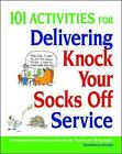 101 Activities for Delivering Knock Your Socks Off Service by Performance Research Associates (Paperback, 2009)