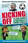 Kicking Off: The Big Book of Football's Funniest Quotes by Iain Spragg (Paperback, 2017)