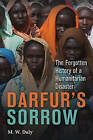 Darfur's Sorrow: The Forgotten History of a Humanitarian Disaster by M. W. Daly (Hardback, 2010)