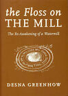 The Floss on the Mill: The Re-awakening of a Watermill by Desna Greenhow (Paperback, 2004)