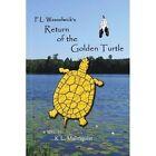 F. L. Wasselwick's Return of The Golden Turtle 9781450054225 by K L Malmquist