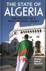 The State of Algeria: The Politics of a Post-Colonial Legacy by Malika Rebai Maamri (Hardback, 2015)