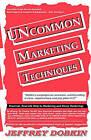 Uncommonn Marketing Techniques by Jeffrey Dobkin (Paperback / softback, 2010)