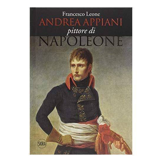 9788857230443 Andrea Appiani. Pittore di Napoleone. Vita, opere ...i (1754-1817)
