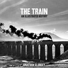 The Train: An Illustrated History, Glancey, Jonathan, New Book