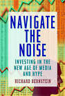 Navigate the Noise: Investing in the New Age of Media and Hype by Richard Bernstein (Hardback, 2001)