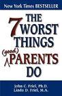 The 7 Worst Things Parents Do by Linda Friel, John Friel (Paperback, 1999)