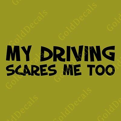 My Driving Scares Me Too - Vinyl Decal Car Truck Mac Sticker JDM Funny Drift