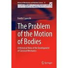 The Problem of the Motion of Bodies: A Historical View of the Development of Classical Mechanics by Danilo Capecchi (Hardback, 2014)