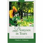 Dionysos in Tears a Tale of Destined Love...and Betrayal 9780595288731 Book