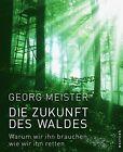Die Zukunft des Waldes von Georg Meister (2015, Gebundene Ausgabe)