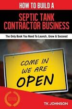 How to Build a Septic Tank Contractor Business (Special Edition) : The Only...