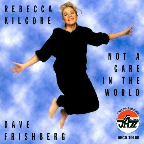 Rebecca Kilgore - Not a Care in the World [New CD]