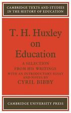 Cambridge Texts and Studies in the History of Education Ser.: T. H. Huxley on...