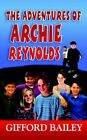 The Adventures of Archie Reynolds by Gifford Bailey 9781410737410