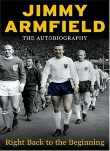 1 of 1 - Jimmy Armfield The Autobiography: Right Back to the Beginning,Jimmy Armfield, A