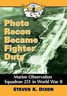 Photo Recon Became Fighter Duty: Marine Observation Squadron 251 in World War II by Steven K. Dixon (Paperback, 2016)