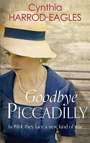 1 of 1 - Goodbye Piccadilly: War at Home, 1914 By Cynthia Harrod-Eagles