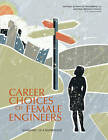 Career Choices of Female Engineers: A Summary of a Workshop by Committee on Women in Science, Committee on Career Outcomes of Female Engineering Bachelor's Degree Recipients, and Medicine, Engineering, Policy and Global Affairs (Paperback, 2014)