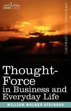 Thought-Force in Business and Everyday Life by William Atkinson (2007,...