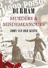 Durham Murders & Misdemeanours by John van der Kiste (Paperback, 2009)