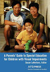 A Parents' Guide to Special Education for Children with Visual Impairments by AFB Press (Paperback / softback, 2007)