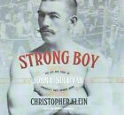 Strong Boy: The Life and Times of John L. Sullivan, America's First Sports Hero by Christopher Klein (CD-Audio, 2015)