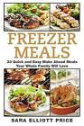 Freezer Meals: 33 Quick and Easy Make Ahead Meals Your Whole Family Will Love by Sara Elliott Price (Paperback / softback, 2015)