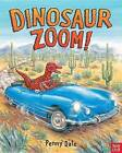 Dinosaur Zoom! by Penny Dale (Hardback, 2013)