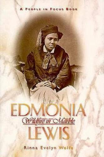 Edmonia Lewis: Wildfire in Marble - Hardcover By Wolfe, Rinna Evelyn - GOOD
