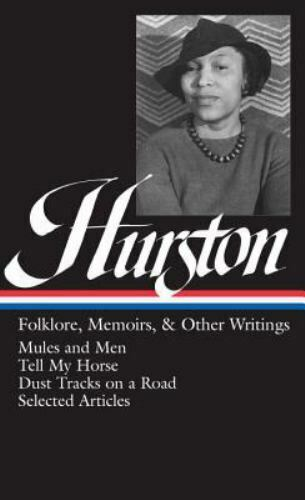 Library of America Zora Neale Hurston Edition Ser.: Hurston : Folklore,  Memoirs, and Other Writings - Mules and Men; Tell My Horse; Dust Tracks on  a Road; Selected Articles by Zora Neale