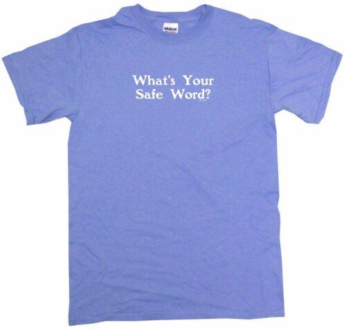 Whats Your Safe Word Mens Tee Shirt Pick Size Color Small-6XL