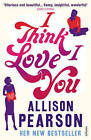 I Think I Love You by Allison Pearson (Paperback, 2011)